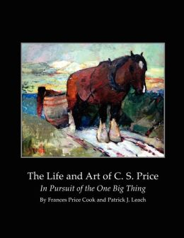 The Life and Art of C.S. Price: In Pursuit of the One Big Thing