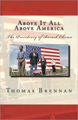 Above It All... Above America...: The Presidency of Barack Obama