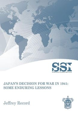 Japan's Decision for War in 1941: Some Enduring Lessons