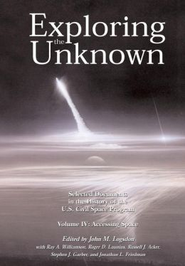 Exploring the Unknown Volume IV: Accessing Space: Selected Documents in the History of the U. S. Civil Space Program