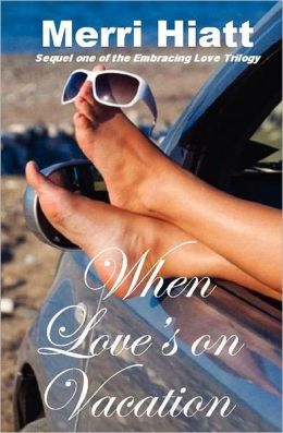 When Love's on Vacation: Sequel One of the Embracing Love Trilogy