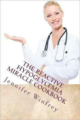 The Reactive Hypoglycemia Miracle Cookbook