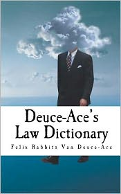 Deuce-Ace's Law Dictionary: Pocket Edition