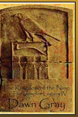 The Kingdom of the Nine; the Vampire Legacy IV: Volume Four