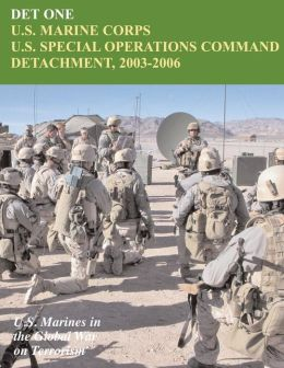 DET ONE: U. S. Marine Corps U. S. Special Operations Command Detachment, 2003 - 2006: U. S. Marines in the Global War on Terrorism