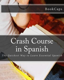 Crash Course in Spanish: The Quickest Way to Learn Essential Spanish