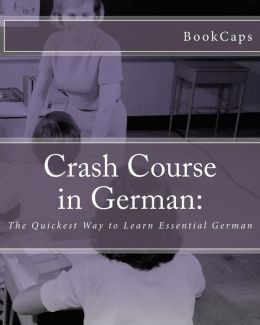 Crash Course in German: The Quickest Way to Learn Essential German