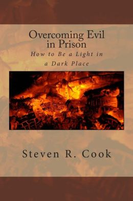Overcoming Evil in Prison: How to Be a Light in a Dark Place