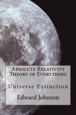 Absolute Relativity - the Theory of Everything