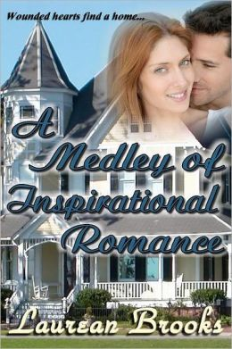 A Medley of Inspirational Romance: Wounded Hearts Find a Home...
