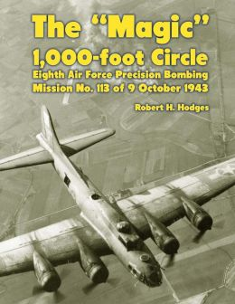 The Magic 1,000-Foot Circle: Eighth Air Force Precision Bombing, Mission No. 113 of 9 October 1943
