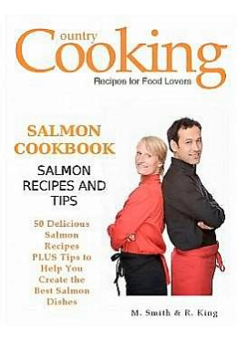 Salmon Cookbook: Salmon Recipes and Tips