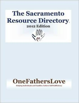 The Sacramento Resource Directory 2012 Edition: Directory of Community Service Programs in Sacramento, CA. OneFathersLove