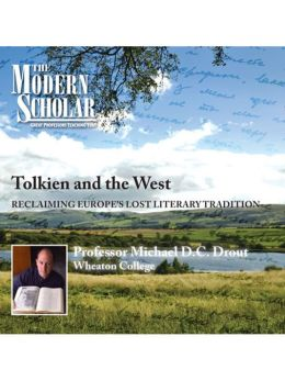 Tolkien And The West: Recovering The Lost Tradition Of Europe