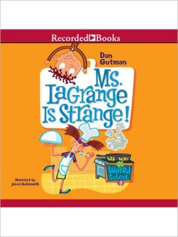Ms Lagrange Is Strange: My Weird School Series, Book 8
