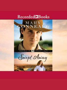Swept Away: Trouble in Texas Series, Book 1