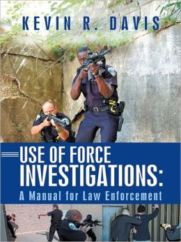 Use of Force Investigations:: A Manual for Law Enforcement