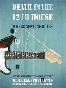 Death in the 12th House: Where Neptune Rules; Starlight Detective Agency Mystery Series, Book 2