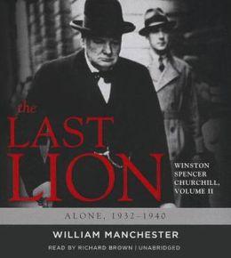 The Last Lion: Winston Spencer Churchill, Volume 2: Alone, 1932-1940