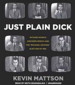 Just Plain Dick: Richard Nixon's Checkers Speech and the ''Rocking, Socking'' Election of 1952