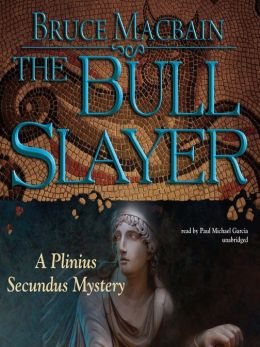 The Bull Slayer: Plinius Secundus Mystery Series, Book 2
