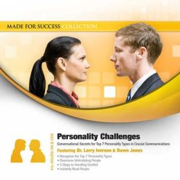 Personality Challenges: Conversational Secrets for Top 7 Personality Types in Crucial Communications