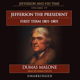 Jefferson the President: First Term, 1801-1805: Jefferson and His Time, Vol. 4