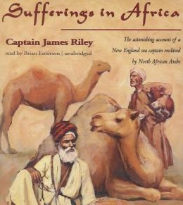 Sufferings in Africa: Captain Riley's Narrative