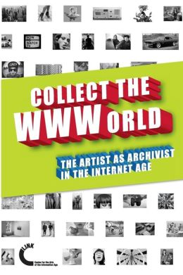 Collect the WWWorld. The Artist as Archivist in the Internet Age (Black and White Edition)