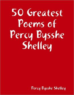 50 Greatest Poems of Percy Bysshe Shelley