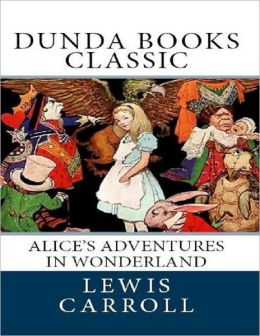 Alice's Adventures in Wonderland (Dunda Books Classic)