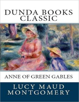 Anne of Green Gables: Dunda Books Classic