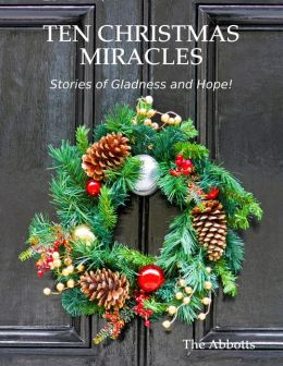 Ten Christmas Miracles: Stories of Gladness and Hope!