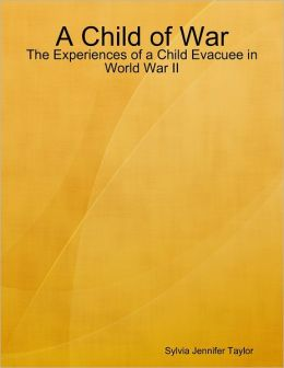 A Child of War: The Experiences of a Child Evacuee in World War II