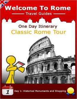 Welcome to Rome Travel Guides One Day Itinerary: Classic Rome Tour: Day 1: Historical Monuments and Shopping