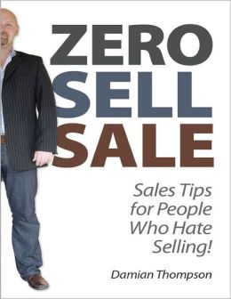 Zero Sell Sale - Sales Tips for People Who Hate Selling!