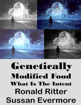 Genetically Modified Food, What Is The Intent