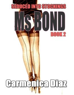 Seduced Into Stockings : Ms Bond Book 2