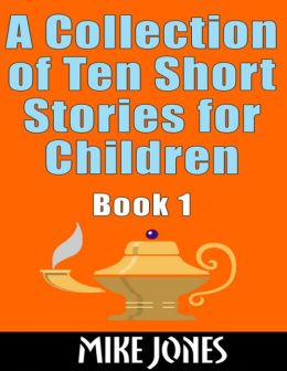 A Collection of Ten Short Stories for Children: Book 1