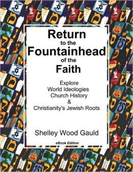 Return to the Fountainhead of the Faith: Explore World Ideologies, Church History & Christianity's Jewish Roots: eBook Edition
