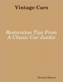 Vintage Cars: Restoration Tips from a Classic Car Junkie