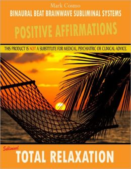 Positive Affirmations: Subliminal Total Relaxation