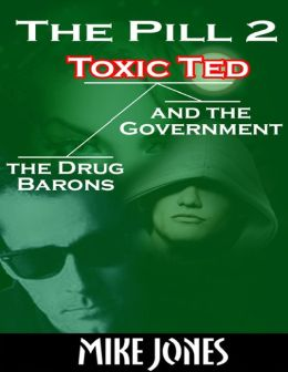 The Pill 2 - Toxic Ted the Drug Barons and the Government