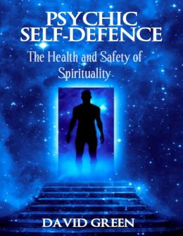 Psychic Self Defence: The Health and Safety of Spirituality