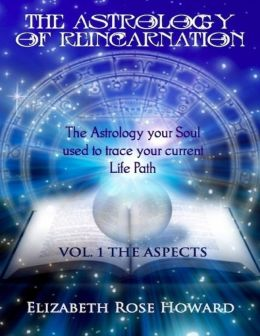 The Astrology of Reincarnation: The Astrology Your Soul Used to Trace Your Current Life Path: Vol 1 : The Aspects