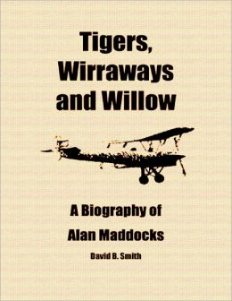 Tigers, Wirraways and Willow: A Biography of Alan Maddocks