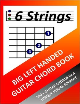 Big Left Handed Guitar Chord Book: 500+ Guitar Chords in a Unique Visual Format