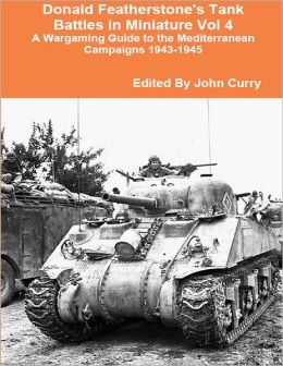 Donald Featherstone's Tank Battles in Miniature Vol 4: A Wargaming Guide to the Mediterranean Campaigns 1943-1945