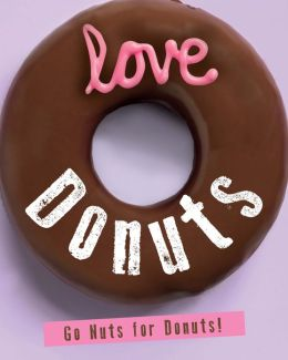 Love Donuts (Love Food): Go Nuts For Donuts! (PagePerfect NOOK Book)