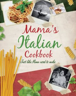 Mama's Italian Cookbook (Love Food): Just Like Mama Used to Make (PagePerfect NOOK Book)